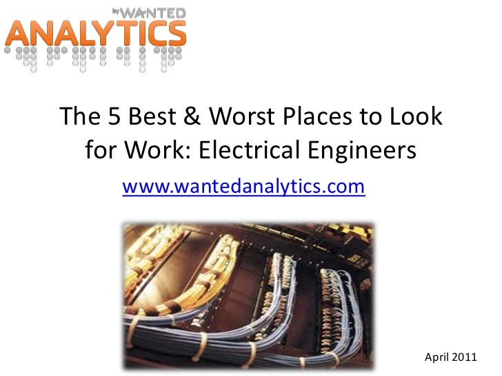 The 5 Best & Worst Places to Look for Work: Electrical Engineers<br />www.wantedanalytics.com<br />April 2011<br />