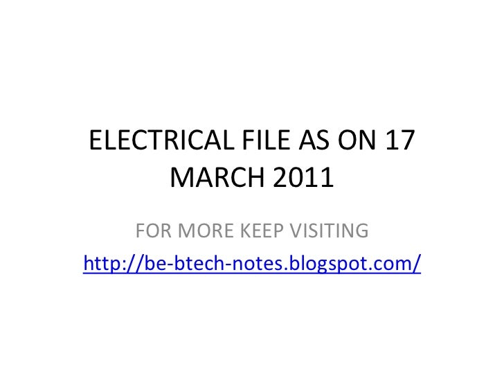 ELECTRICAL FILE AS ON 17 MARCH 2011<br />FOR MORE KEEP VISITING<br />http://be-btech-notes.blogspot.com/<br />