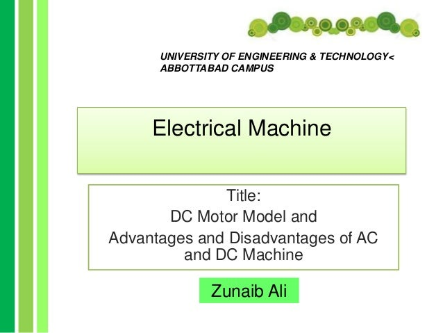 UNIVERSITY OF ENGINEERING & TECHNOLOGY< ABBOTTABAD CAMPUS  Electrical Machine Title: DC Motor Model and Advantages and Dis...
