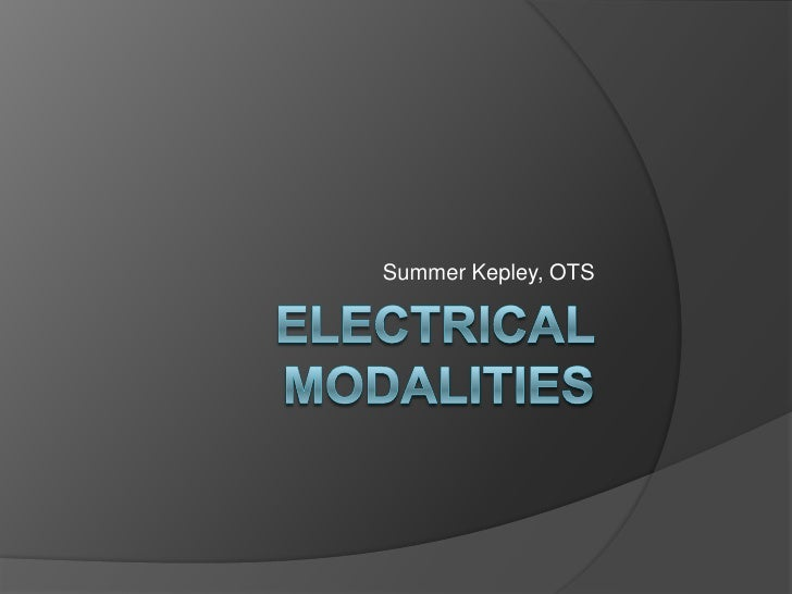 Electrical modalities<br />Summer Kepley, OTS<br />