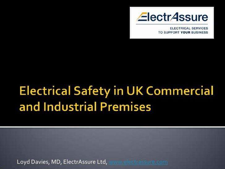 Electrical Safety in UK Commercial and Industrial Premises<br />Loyd Davies, MD, ElectrAssure Ltd, www.electrassure.com<br />