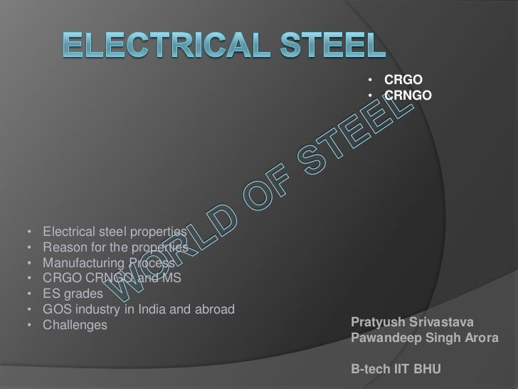 • CRGO                                         • CRNGO•   Electrical steel properties•   Reason for the properties•   Manu...