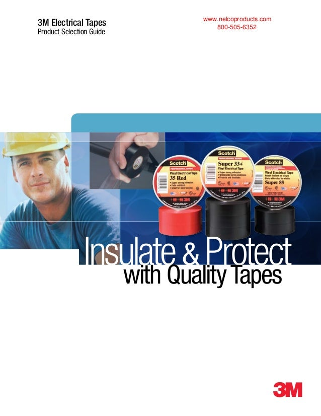 3M Electrical Tapes Product Selection Guide Insulate& Protectwith QualityTapes www.nelcoproducts.com 800-505-6352