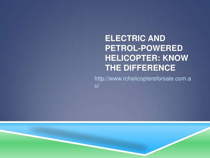 Electric and petrol powered helicopter-know the difference