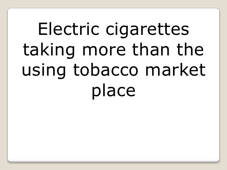Electric cigarettes taking more than the using tobacco market place