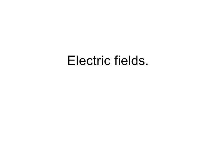 Electric fields.