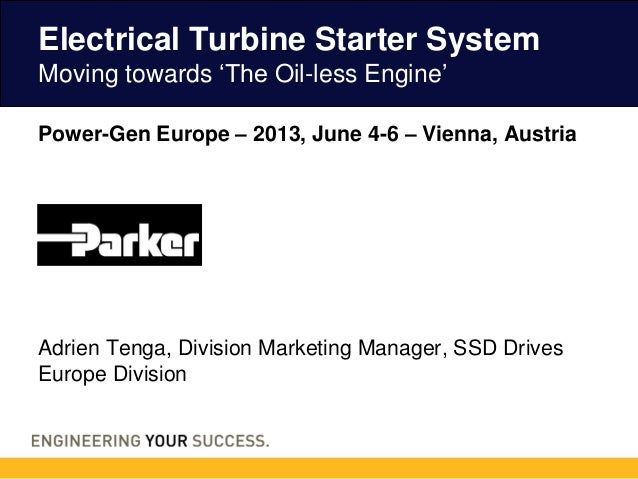 Power-Gen Europe – 2013, June 4-6 - Vienna, AustriaElectrical Turbine Starter SystemMoving towards 'The Oil-less Engine'Ad...