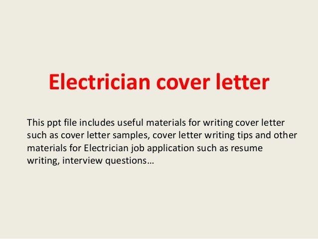 electrician cover letterelectrician cover letter this ppt file includes useful materials for writing cover letter such as cover