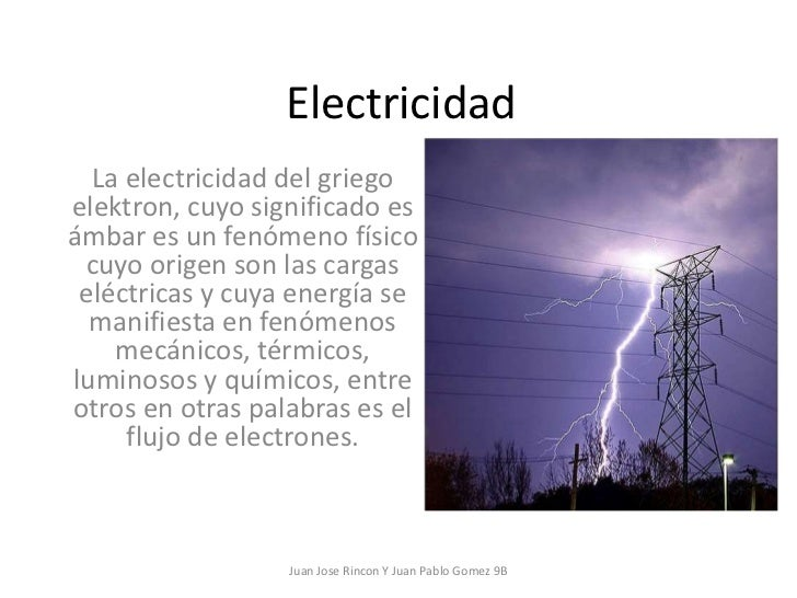 Electricidad<br />La electricidad del griego elektron, cuyo significado es ámbar es un fenómeno físico cuyo origen son las...