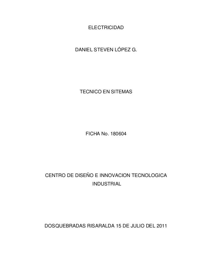 ELECTRICIDAD<br />DANIEL STEVEN LÓPEZ G.<br />TECNICO EN SITEMAS<br />FICHA No. 180604<br />CENTRO DE DISEÑO E INNOVACION ...