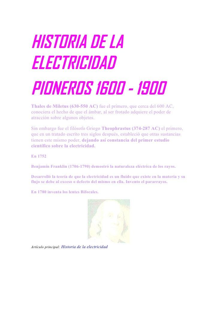 HISTORIA DE LA ELECTRICIDAD PIONEROS 1600 - 1900 Thales de Miletus (630-550 AC) fue el primero, que cerca del 600 AC, cono...