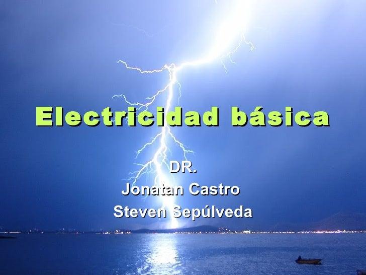 Electricidad básica DR. Jonatan Castro  Steven Sepúlveda