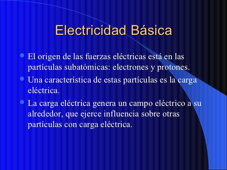 Electricidad Básica <ul><li>El origen de las fuerzas eléctricas está en las partículas subatómicas: electrones y protones....