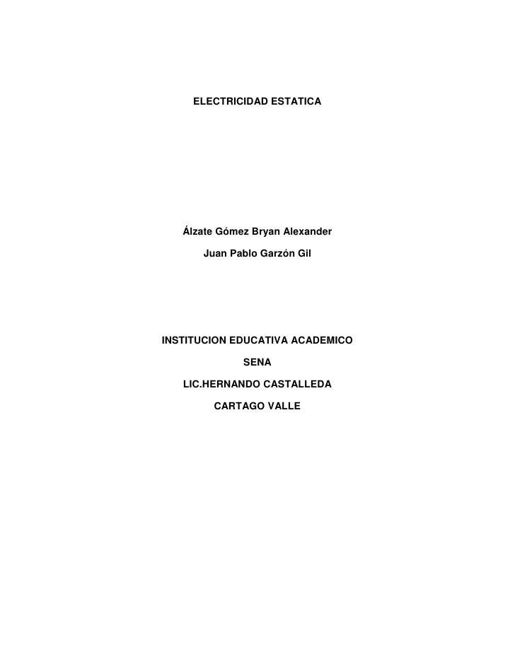 ELECTRICIDAD ESTATICA   Álzate Gómez Bryan Alexander      Juan Pablo Garzón GilINSTITUCION EDUCATIVA ACADEMICO            ...