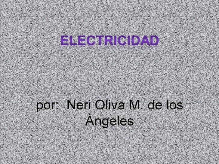 • Electricidad: es un fenómeno físico cuyo  origen son las cargas eléctricas y cuya energía  se manifiesta en fenómenos me...