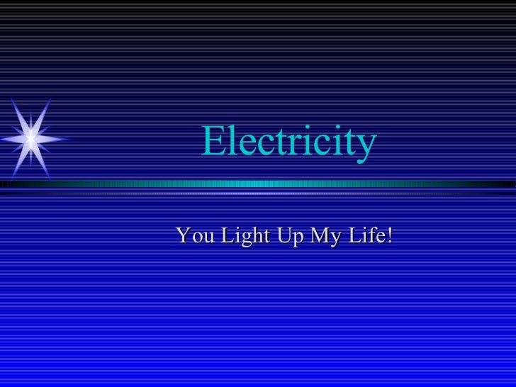 Electricity You Light Up My Life!