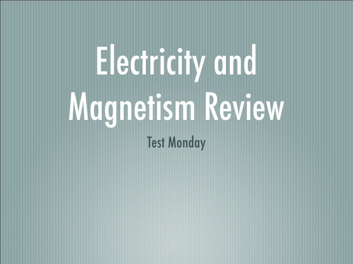 Electricity and Magnetism Review      Test Monday
