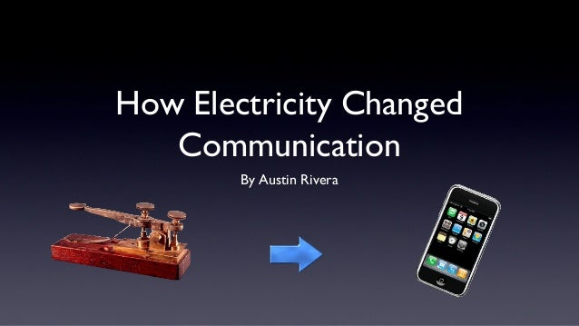 How Electricity Changed Communication By Austin Rivera