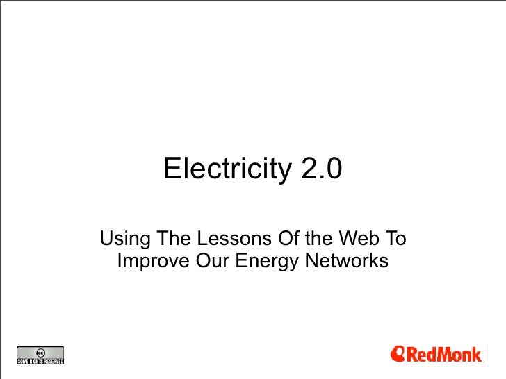 Electricity 2.0  Using The Lessons Of the Web To  Improve Our Energy Networks