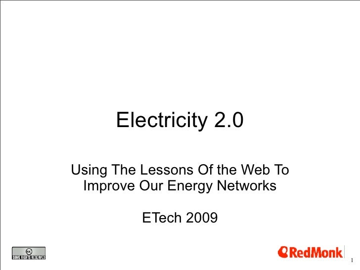 Electricity 2.0  Using The Lessons Of the Web To  Improve Our Energy Networks            ETech 2009                       ...