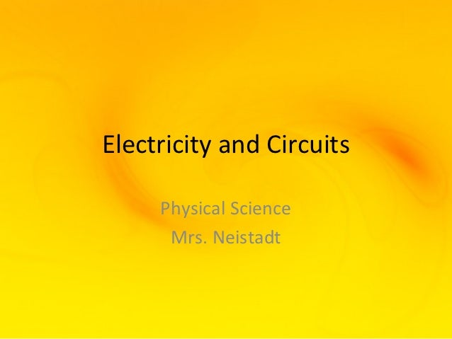 Electricity and Circuits     Physical Science      Mrs. Neistadt