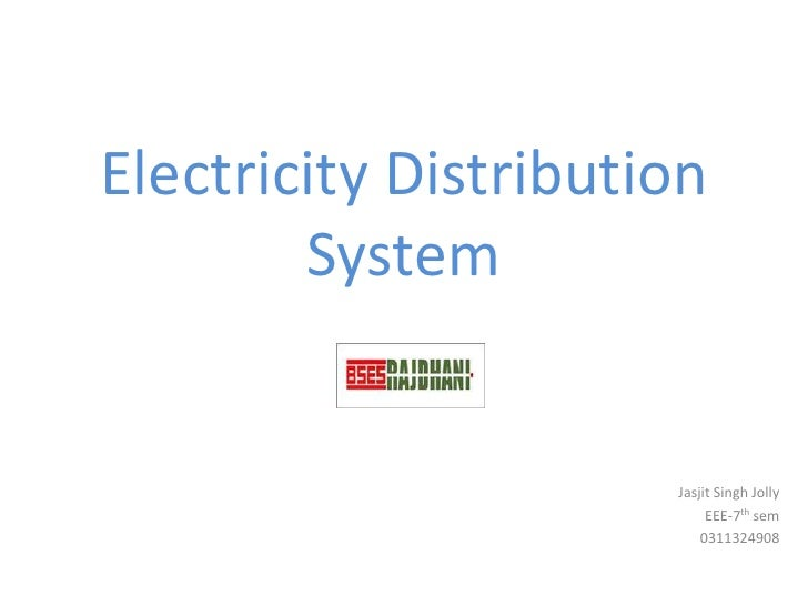 Electricity Distribution System<br />Jasjit Singh Jolly <br />EEE-7thsem<br />0311324908<br />