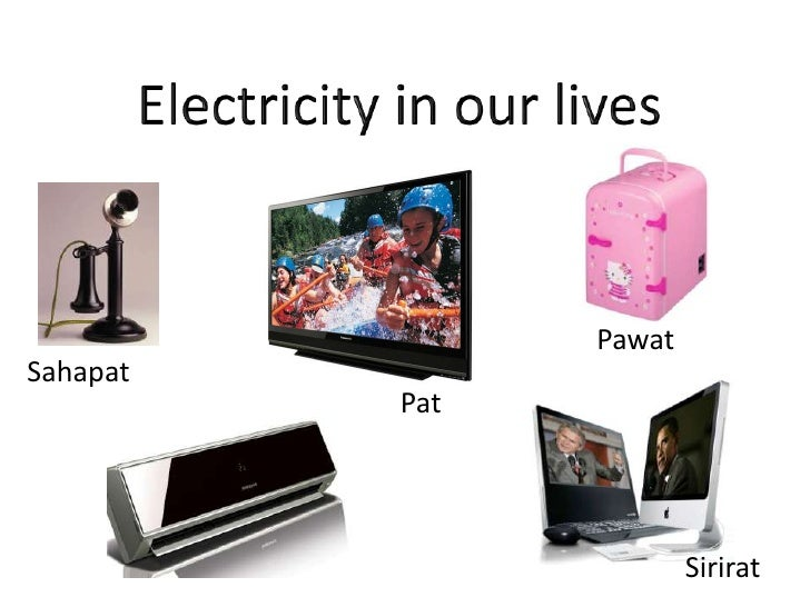 Electricity in our lives<br />Pawat<br />Sahapat<br />Pat<br />Sirirat<br />