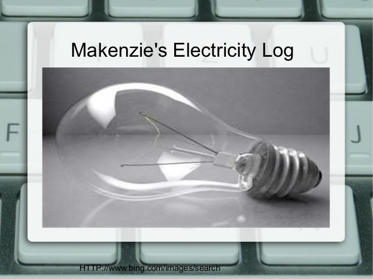 Makenzies Electricity Log HTTP://www.bing.com/images/search