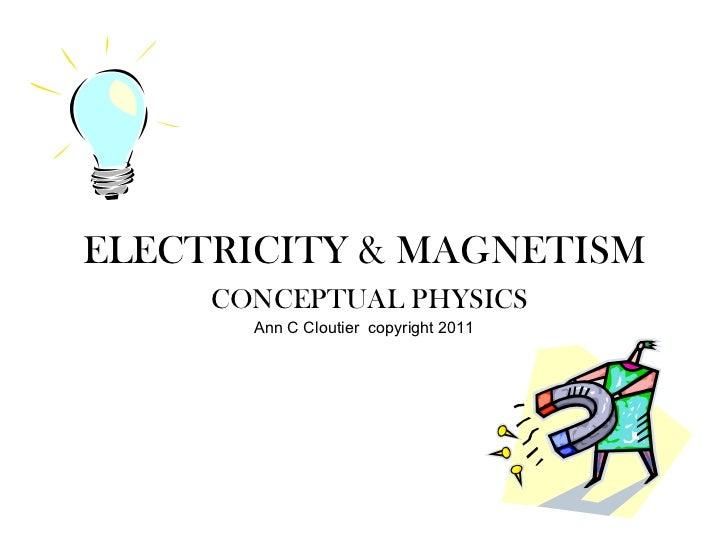 ELECTRICITY & MAGNETISM   CONCEPTUAL PHYSICS Ann C Cloutier  copyright 2011