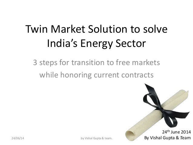 Twin Market Solution to solve India's Energy Sector 3 steps for transition to free markets while honoring current contract...