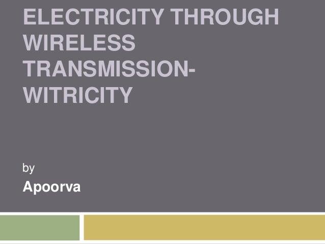 ELECTRICITY THROUGHWIRELESSTRANSMISSION-WITRICITYbyApoorva