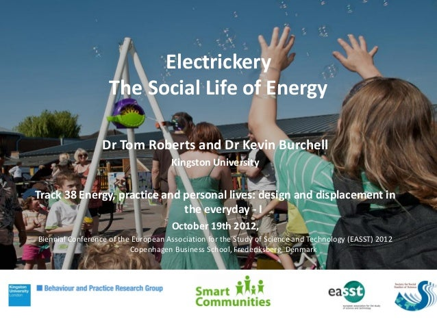 Electrickery                    The Social Life of Energy                  Dr Tom Roberts and Dr Kevin Burchell           ...