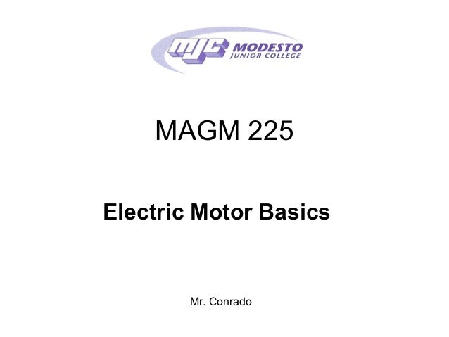 MAGM 225Electric Motor Basics       Mr. Conrado