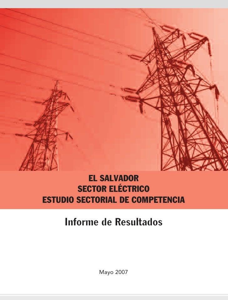 EL SALVADOR        SECTOR ELÉCTRICOESTUDIO SECTORIAL DE COMPETENCIA     Informe de Resultados            Mayo 2007