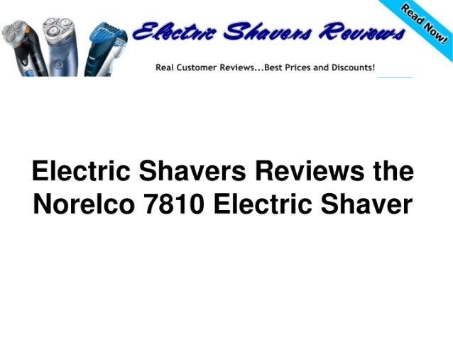 Real Customer Reviews. ..Best Prices and Discounts!    f fdeae 36¢»:  €M  1 /   Electric Shavers Reviews the Norelco 7810 ...