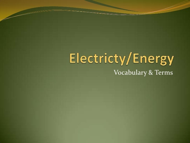 Electricty/Energy<br />Vocabulary & Terms<br />