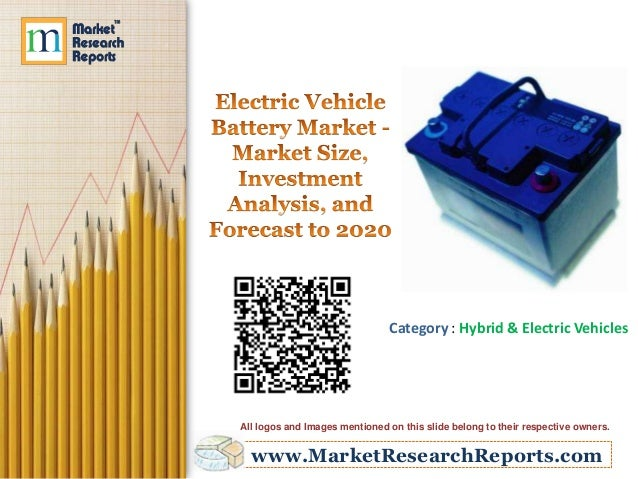 Electric Vehicle Battery Market - Market Size, Investment Analysis, and Forecast to 2020