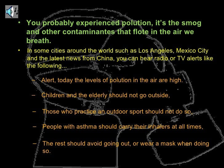 <ul><li>You probably experienced polution, it's the smog and other contaminantes that flote in the air we breath. </li></u...