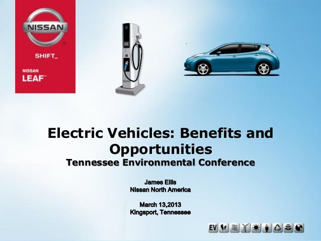 Electric Vehicles: Benefits and Opportunities Tennessee Environmental Conference James Ellis Nissan North America March 13...