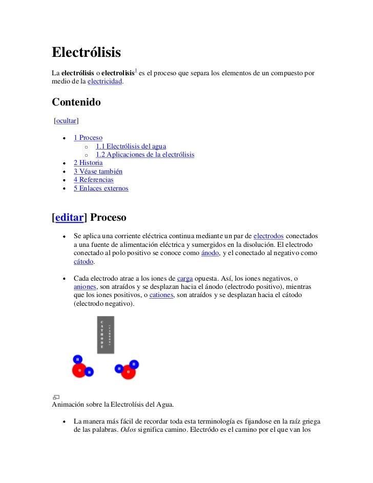 ElectrólisisLa electrólisis o electrolisis1 es el proceso que separa los elementos de un compuesto pormedio de la electric...