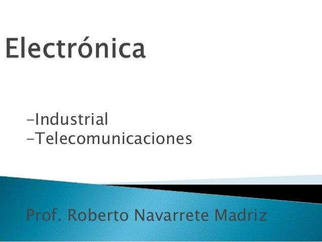 -Industrial -Telecomunicaciones Prof. Roberto Navarrete Madriz