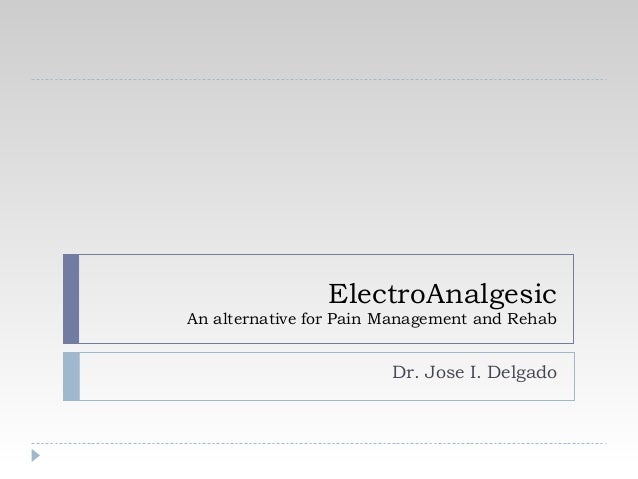 ElectroAnalgesicAn alternative for Pain Management and Rehab                        Dr. Jose I. Delgado