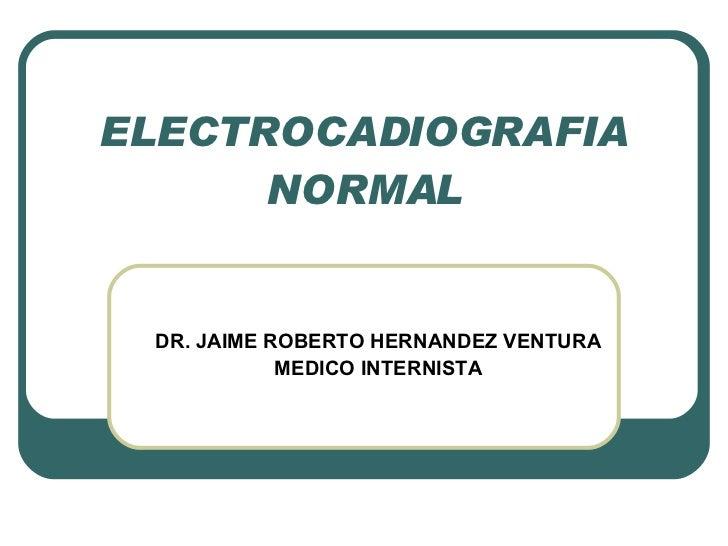 Electrocadiografia Normal. Dr. Hernandez