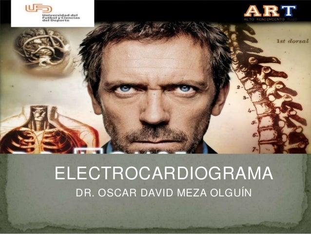 ELECTROCARDIOGRAMA DR. OSCAR DAVID MEZA OLGUÍN