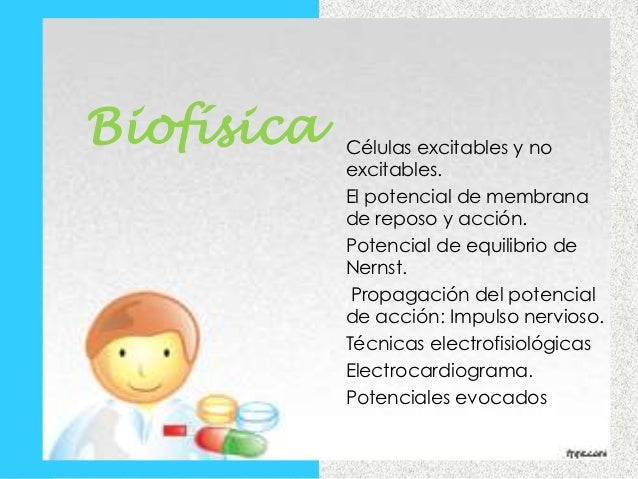 Biofísica   Células excitables y no            excitables.            El potencial de membrana            de reposo y acci...