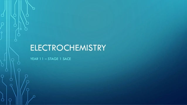 ELECTROCHEMISTRY YEAR 11 – STAGE 1 SACE