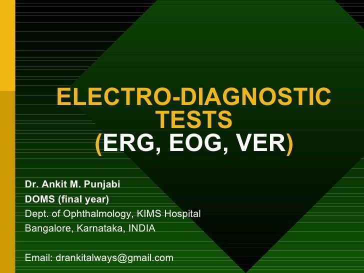 ELECTRO-DIAGNOSTIC TESTS ( ERG, EOG, VER ) Dr. Ankit M. Punjabi DOMS (final year) Dept. of Ophthalmology, KIMS Hospital Ba...