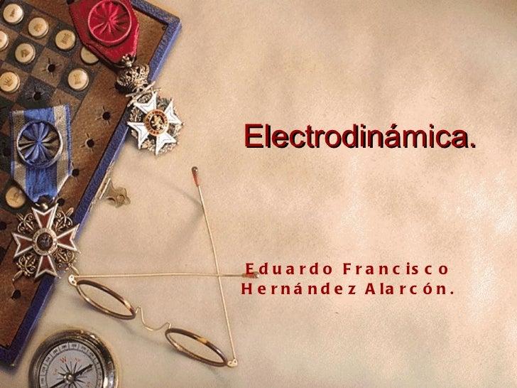 Electrodinámica. Eduardo Francisco Hernández Alarcón.