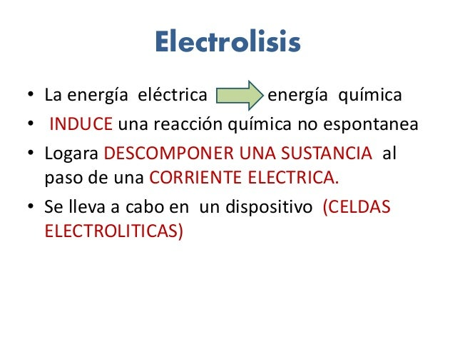 Electrolisis • La energía eléctrica energía química • INDUCE una reacción química no espontanea • Logara DESCOMPONER UNA S...