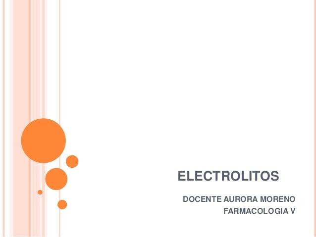 ELECTROLITOSDOCENTE AURORA MORENO       FARMACOLOGIA V